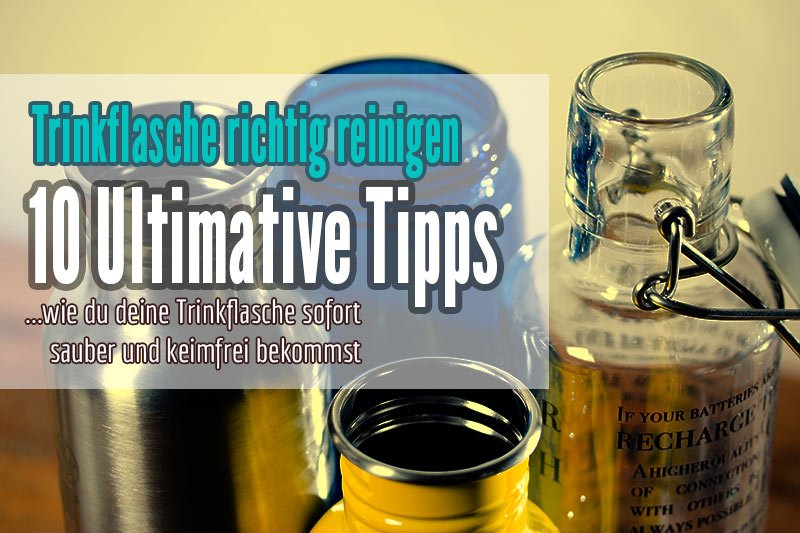 Trinkflasche richtig reinigen 10 Tipps