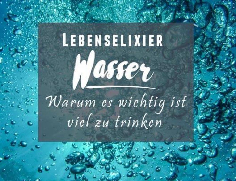 Lebenselixier Wasser, wieso ist es wichtig viel zu trinken?